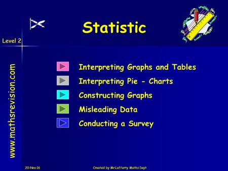 Level 2 20-Nov-16Created by Mr.Lafferty Maths Dept Statistic Interpreting Pie - Charts  Constructing Graphs Interpreting Graphs and.