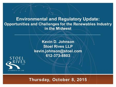 Thursday, October 8, Kevin D. Johnson Stoel Rives LLP Thursday, October 8, 2015 Environmental and Regulatory.