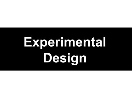 Experimental Design. Some Definitions Observational Study –Observes outcomes as they occur without imposing any treatment Experiment –Actively imposes.