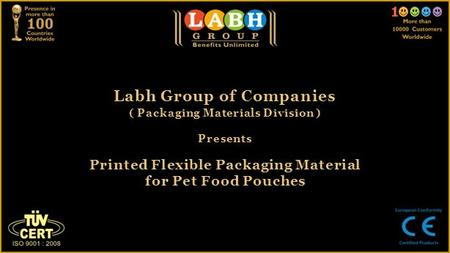 Labh Group of Companies ( Packaging Materials Division ) Presents Printed Flexible Packaging Material for Pet Food Pouches.