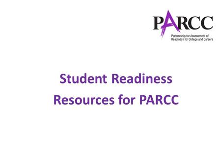 Student Readiness Resources for PARCC. Agenda Introduction Tutorials TestNav 8 Tutorial Computer-Based and Paper-Based Student Tutorials Accommodated.