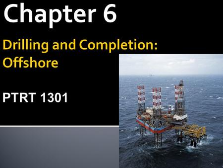 Chapter 6.  Moveable rigs include drilling barges, drill ships, jack-up rigs, and semisubmersible rigs.  Offshore rigs use a device called a top drive,