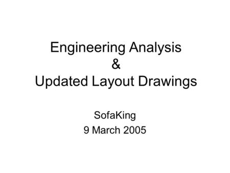 Engineering Analysis & Updated Layout Drawings SofaKing 9 March 2005.