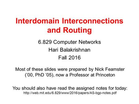 Interdomain Interconnections and Routing Computer Networks Hari Balakrishnan Fall 2016 Most of these slides were prepared by Nick Feamster ('00,