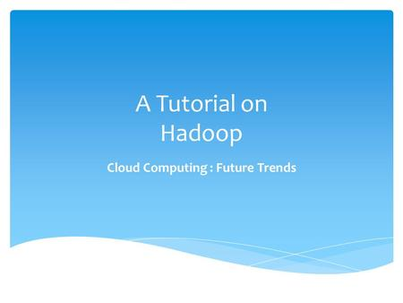 A Tutorial on Hadoop Cloud Computing : Future Trends.