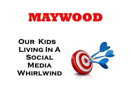 MAYWOOD Our Kids Living In A Social Media Whirlwind.