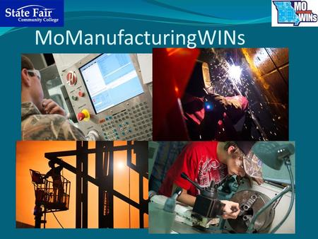 MoManufacturingWINs. MoManufacturingWINs Grant The purpose of the Department of Labor grant Meet the growing workforce needs of the manufacturing industry.