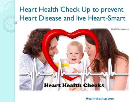 Heart Health Check Up to prevent Heart Disease and live Heart-Smart Healthcheckup.com.