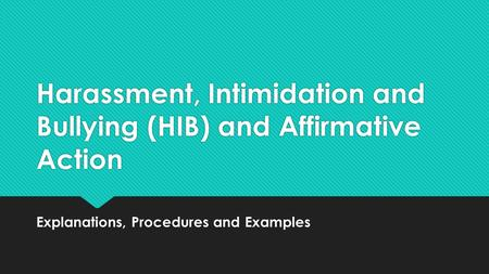 Harassment, Intimidation and Bullying (HIB) and Affirmative Action Explanations, Procedures and Examples.