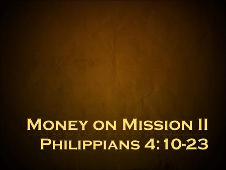"Money on Mission II Philippians 4: Possession of $ NOT All Pursuit of $ IS All ""But godliness actually is a means of great gain when accompanied."