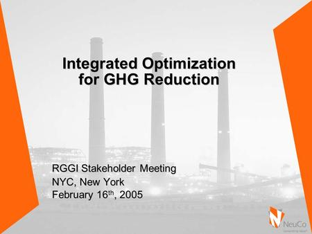RGGI Stakeholder Meeting NYC, New York February 16 th, 2005 Integrated Optimization for GHG Reduction.