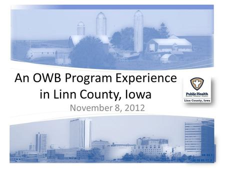 An OWB Program Experience in Linn County, Iowa November 8, 2012.