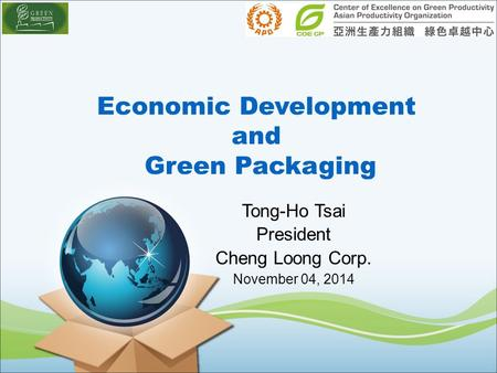 Economic Development and Green Packaging Tong-Ho Tsai President Cheng Loong Corp. November 04, 2014.