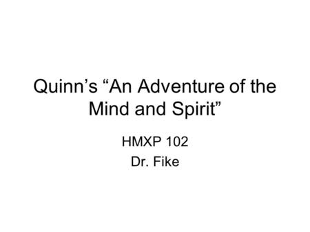 "Quinn's ""An Adventure of the Mind and Spirit"" HMXP 102 Dr. Fike."