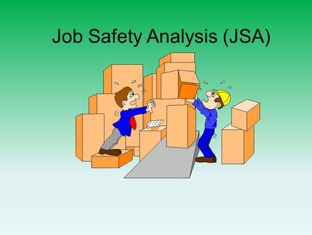 Job Safety Analysis (JSA). Training Objectives The need for JSAs Benefits of JSAs Information necessary to complete JSAs Tools to properly complete JSAs.