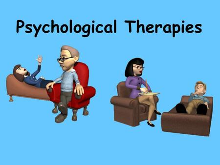 Psychological Therapies. Psychotherapy An emotionally charged, confiding interaction between a trained therapist and someone suffering from psychological.