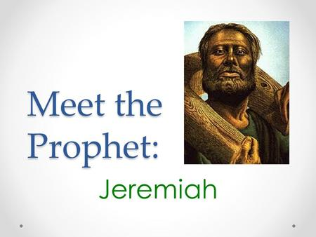 Meet the Prophet: Jeremiah. What doe Jeremiah's name mean? The Lord throws down.