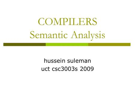 COMPILERS Semantic Analysis hussein suleman uct csc3003s 2009.