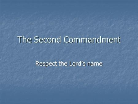 The Second Commandment Respect the Lord's name. Christian duty Avoid the irreverent use of God's name Avoid the irreverent use of God's name Accord the.