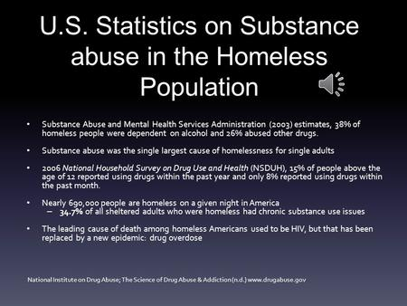 Substance Abuse and Mental Health Services Administration (2003) estimates, 38% of homeless people were dependent on alcohol and 26% abused other drugs.