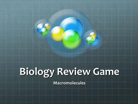Biology Review Game Macromolecules. Question 1 What are the four macromolecules?