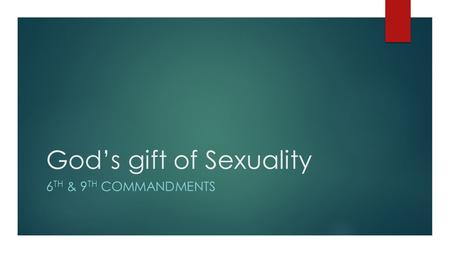 God's gift of Sexuality 6 TH & 9 TH COMMANDMENTS.
