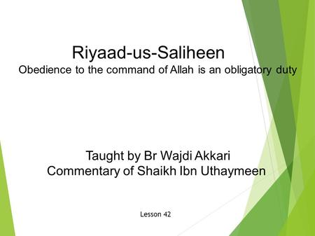 Riyaad-us-Saliheen Obedience to the command of Allah is an obligatory duty Taught by Br Wajdi Akkari Commentary of Shaikh Ibn Uthaymeen Lesson 42.