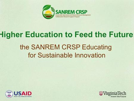 Higher Education to Feed the Future: the SANREM CRSP Educating for Sustainable Innovation.