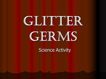 Glitter Germs Science Activity. The Living Environment Explain that some diseases are caused by germs <strong>and</strong> some are not. Note that diseases caused.