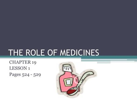 THE ROLE OF MEDICINES CHAPTER 19 LESSON 1 Pages