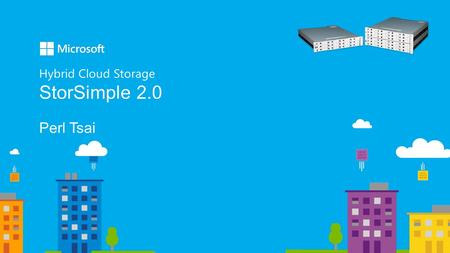 Hybrid Cloud Storage StorSimple 2.0 Perl Tsai. StorSimple, on-premises & in the cloud StorSimple connects Hyper-V, VMware and Linux servers to Azure Storage,