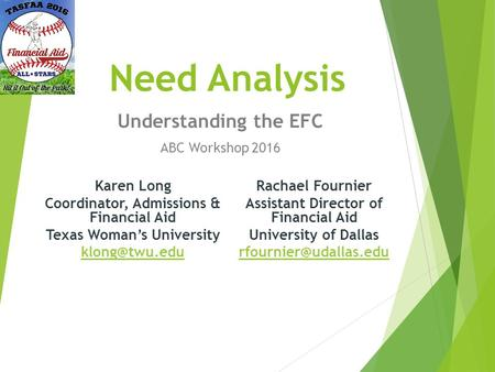 Need Analysis Understanding the EFC ABC Workshop 2016 Rachael Fournier Assistant Director of Financial Aid University of Dallas Karen.