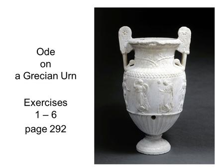 ode on a grecian urn Of the five odes, grecian urn, with its immortal and mysterious final lines, is the most well known the ode is an ancient greek form of poetry that is marked by its seriousness and technical difficulty.