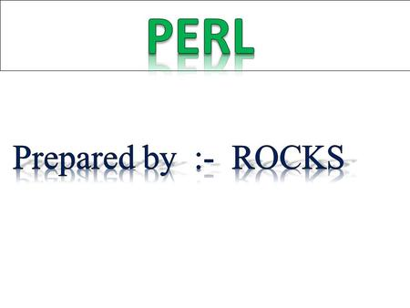 The full name of PERL is Practical extraction and report language. It is similar to shell script and lot easier & powerful language. Perl is free to download.