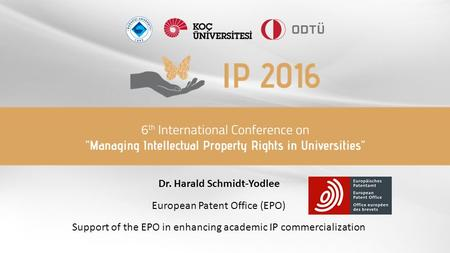 Dr. Harald Schmidt-Yodlee European Patent Office (EPO) Support of the EPO in enhancing academic IP commercialization.