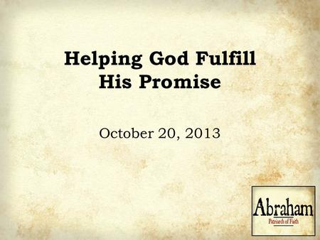 Helping God Fulfill His Promise October 20, 2013.