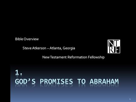 Bible Overview Steve Atkerson ~ Atlanta, Georgia New Testament Reformation Fellowship 1.
