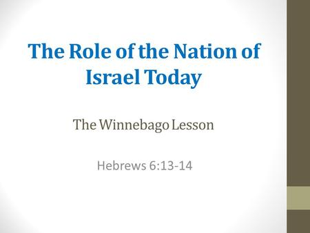 The Role of the Nation of Israel Today The Winnebago Lesson Hebrews 6:13-14.