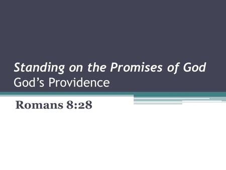 Standing on the Promises of God God's Providence Romans 8:28.