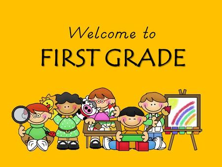 Welcome to FIRST GRADE. Anna Levy Dana McCullagh Jill Keller.