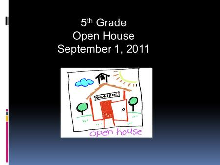 5 th Grade Open House September 1, Attendance – Students need to come to school every day. Please send a written note when returning to school.