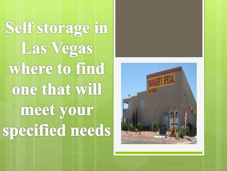 Let's face it there are hundreds of different kinds of storage units available in Las Vegas. And each of these storage units are not equally built in.