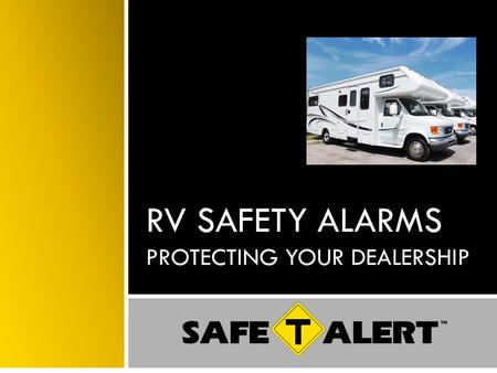 RV SAFETY ALARMS PROTECTING YOUR DEALERSHIP. Background All new RV's are required to have a CO Alarm installed as of Jan. 1, 2005 per the RVIA. LP Gas.