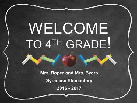 WELCOME TO 4 TH GRADE ! Mrs. Roper and Mrs. Byers Syracuse Elementary