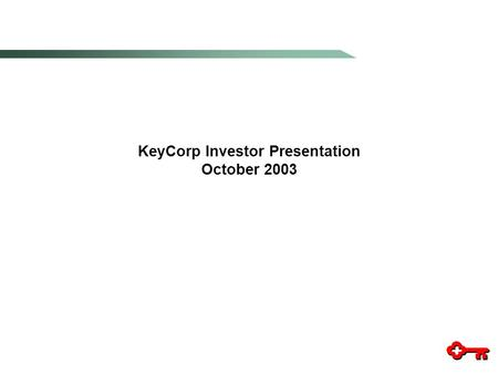 KeyCorp Investor Presentation October PRIVATE SECURITIES LITIGATION REFORM ACT OF 1995 FORWARD-LOOKING STATEMENT DISCLOSURE 1 The presentation and.