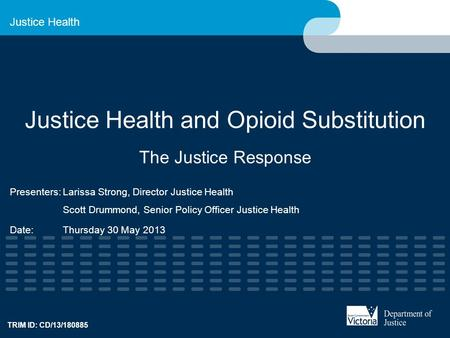 Justice Health Justice Health and Opioid Substitution The Justice Response Presenters:Larissa Strong, Director Justice Health Scott Drummond, Senior Policy.