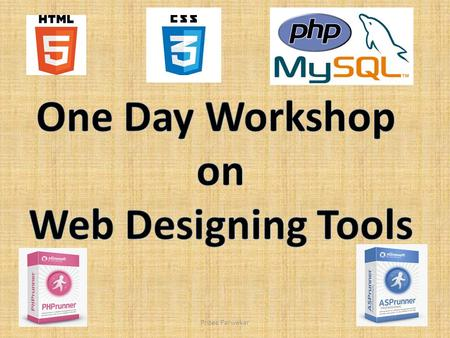 "Pritee Parwekar. One Day Workshop on ""Web Designing Tools"" Introduction to Tools Pritee Parwekar CSE Dept ANITS Pritee Parwekar."