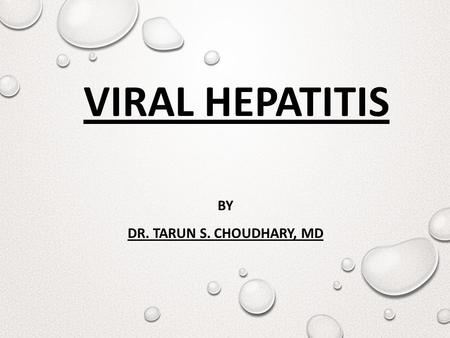 VIRAL HEPATITIS BY DR. TARUN S. CHOUDHARY, MD. PLAN OF PRESENTATION  Introduction of the disease  Epidemiology  Brief details of the virus involved.