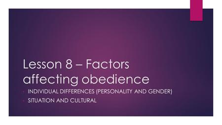 Lesson 8 – Factors affecting obedience INDIVIDUAL DIFFERENCES (PERSONALITY AND GENDER) SITUATION AND CULTURAL.