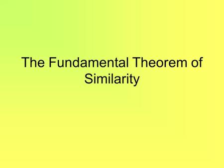 The Fundamental Theorem of Similarity. The FTS I 5 II Find the scale factor (ratio of similitude):